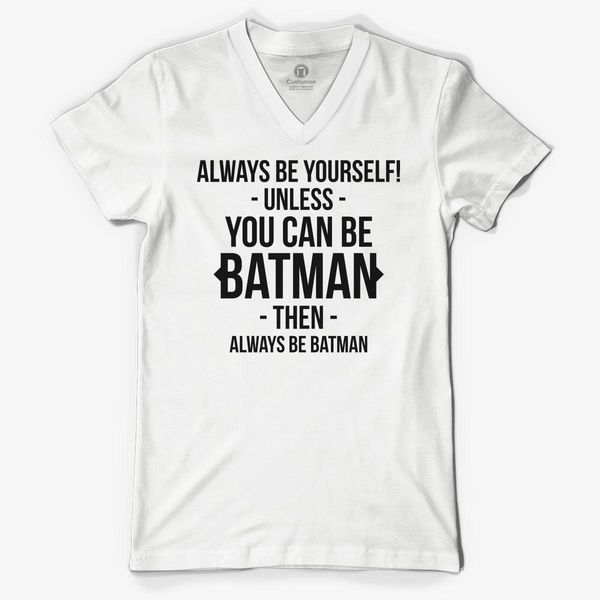12c500d3f Always Be yourself unless you can be Batman V-Neck T-shirt - Customon