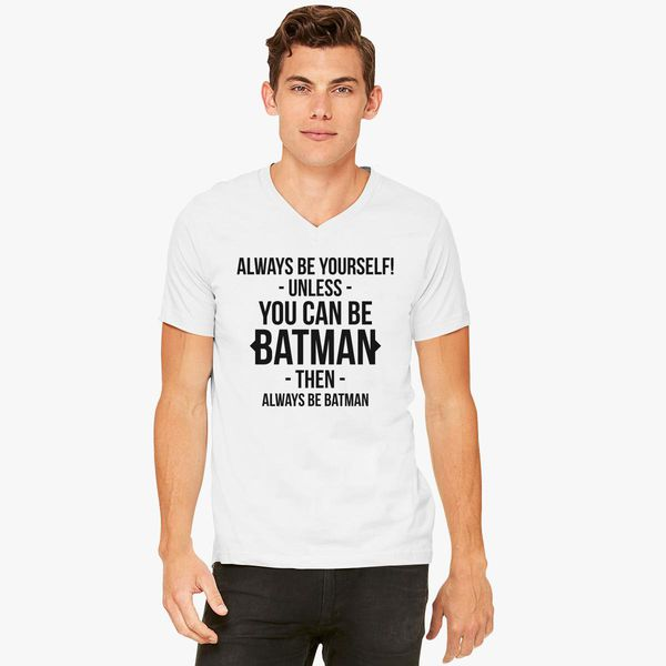 876d9dada Always Be yourself unless you can be Batman V-Neck T-shirt ...