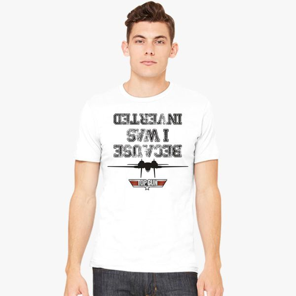 c8f4b20ea BECAUSE I WAS INVERTED TOP GUN Men's T-shirt - Customon