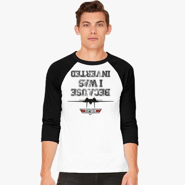 7cc857d11 BECAUSE I WAS INVERTED TOP GUN Baseball T-shirt - Customon