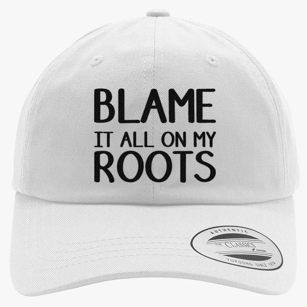 44bb45128 Blame it all on my roots Cotton Twill Hat (Embroidered) - Customon