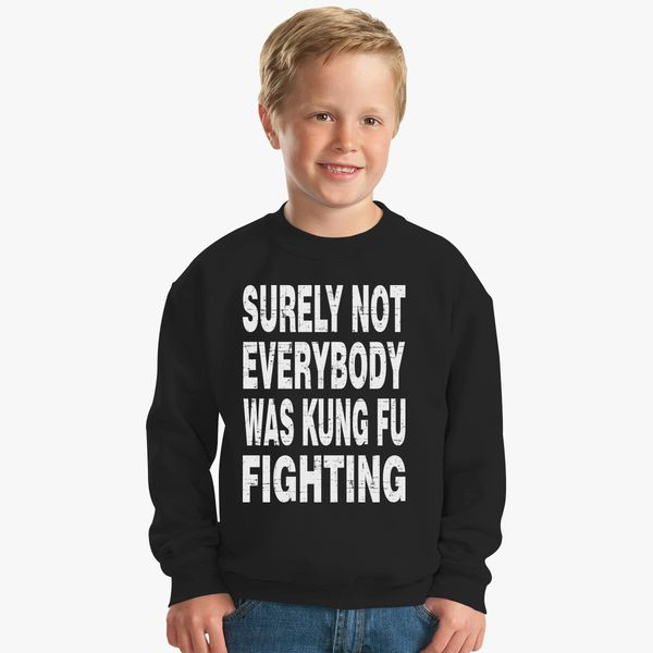 025eb49c6 Surely Not Everybody was Kung Fu Fighting Kids Sweatshirt - Customon