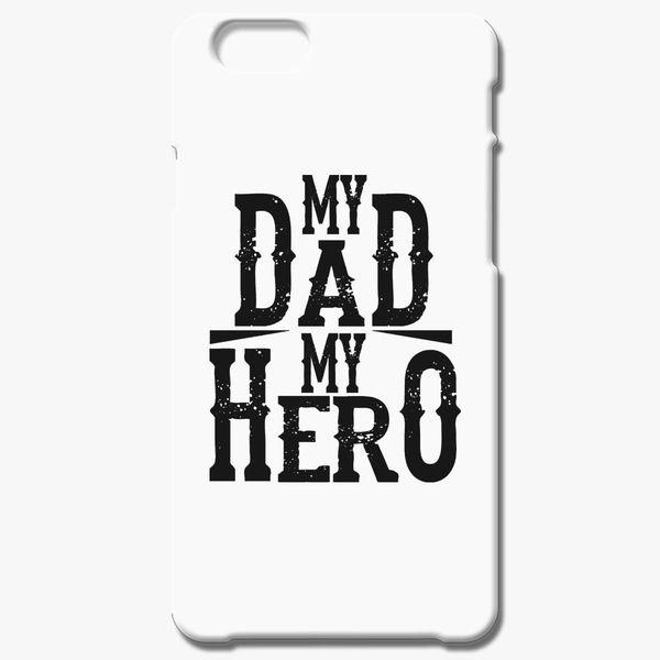 My Dad My Hero Iphone 66s Case Customoncom