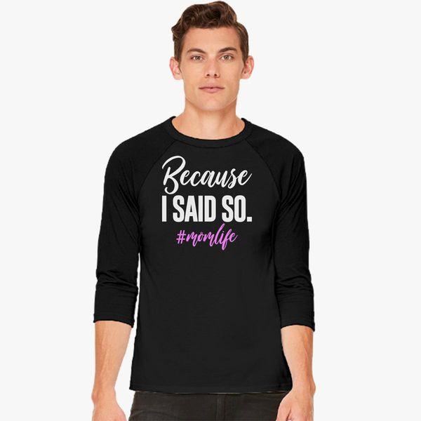 d824bd568 Because I Said So Mom Life Baseball T-shirt - Customon