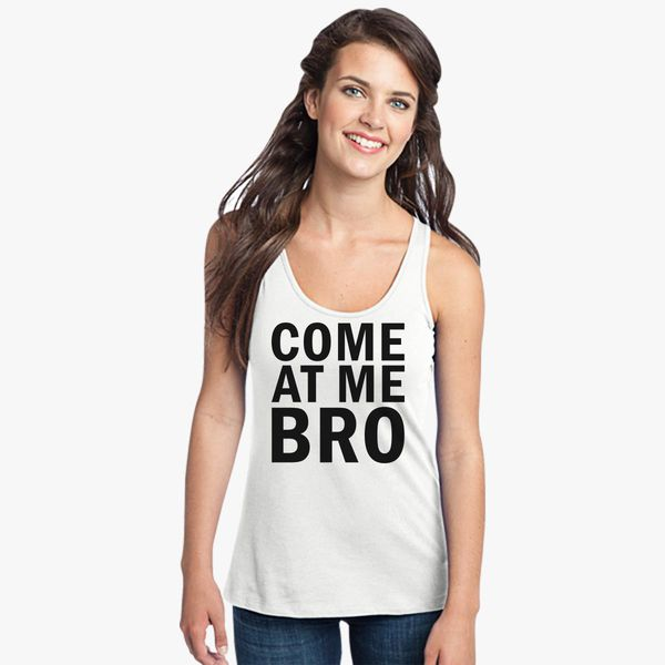 cf7ffb1ef3c52d Come At Me Bro - Funny Quote Women s Fitted Women s Racerback Tank Top