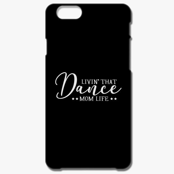 new arrival fe4b0 c43fe Cute Dance Mom life iPhone 6/6S Plus Case - Customon