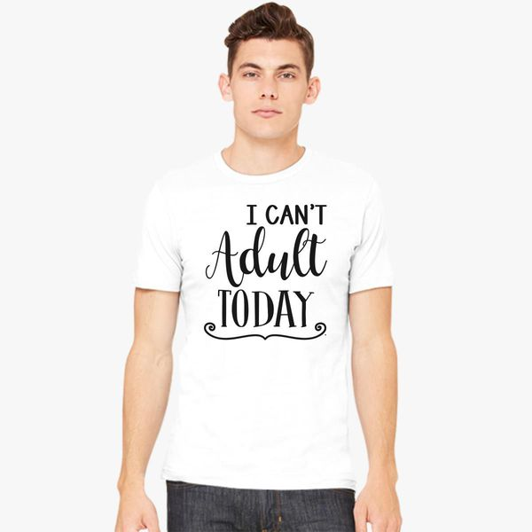 9571d42f09 i cant adult today Men's T-shirt - Customon