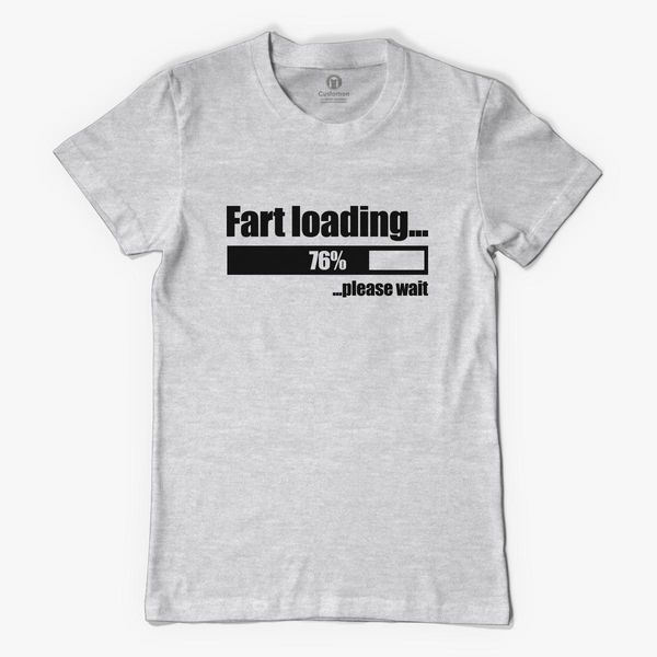 68b3e3e4d1fef3 Fart Loading Funny Women s T-shirt - Customon