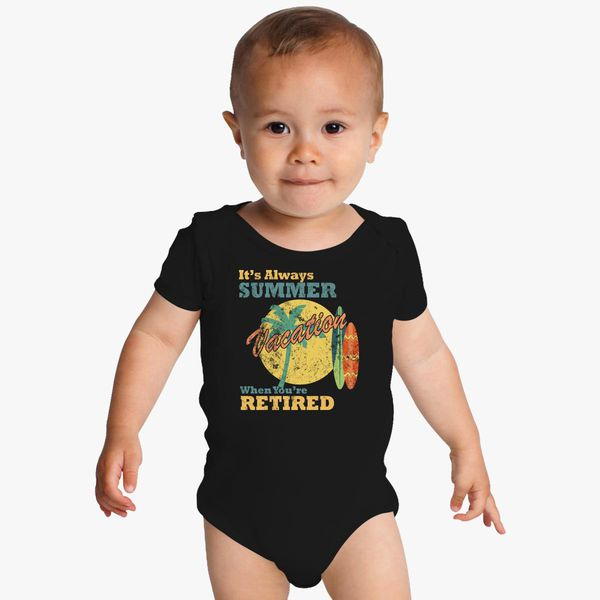 5618464d2 It's Always Summer When You're Retired Funny T-Shirt Baby Onesies ...