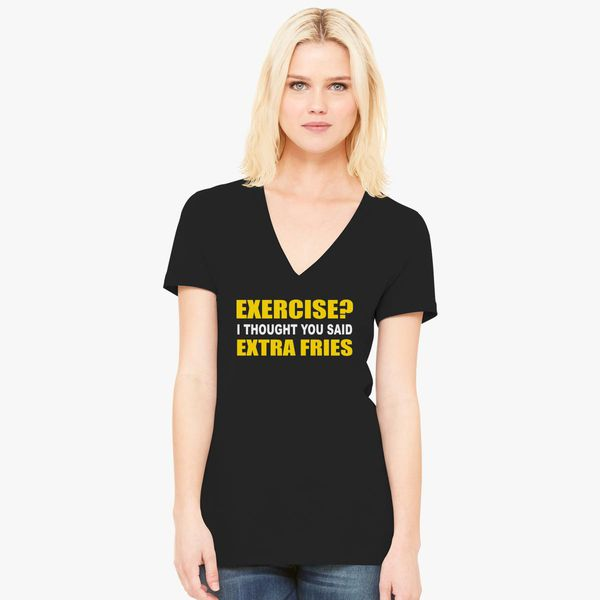 0470ba0f2 EXERCISE THOUGHT YOU SAID EXTRA FRIES Women's V-Neck T-shirt