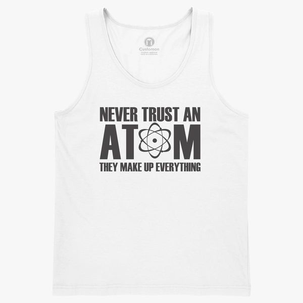 ae385970 Never Trust An Atom They Make Up Everything Kids Tank Top - Customon