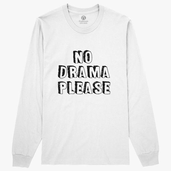60ec21cd4 no-drama-please- Long Sleeve T-shirt - Customon