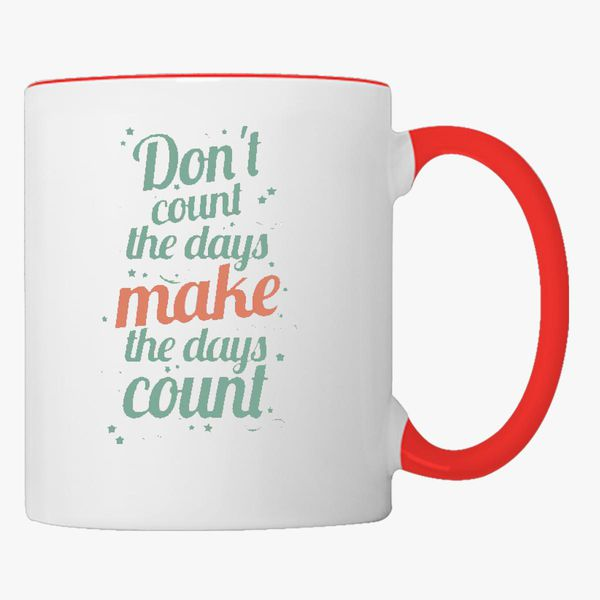 Buy Dont Count Days Make Days Count Coffee Mug, 257438