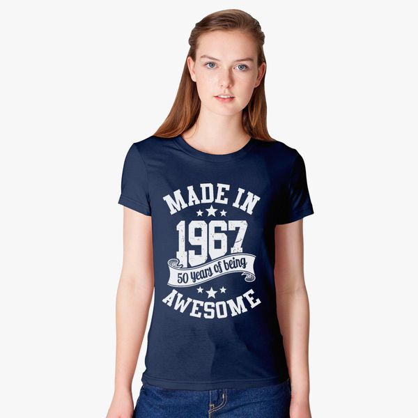 75f7eacd Made In 1967 50 Years Of Being Awesome Women's T-shirt - Customon