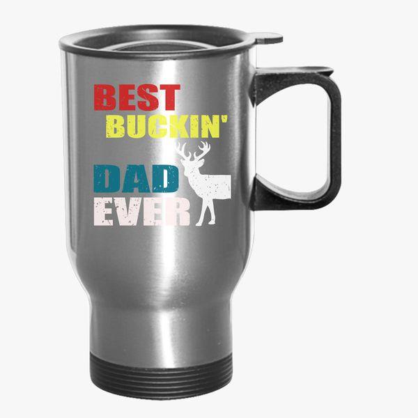 60b6996d2 Best Buckin' Dad Ever TShirt Deer Hunting Bucking Father Travel Mug ...