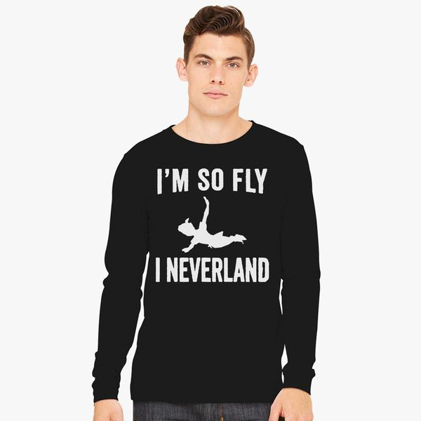 dc17125ea I'm So Fly I Neverland Long Sleeve T-shirt - Customon