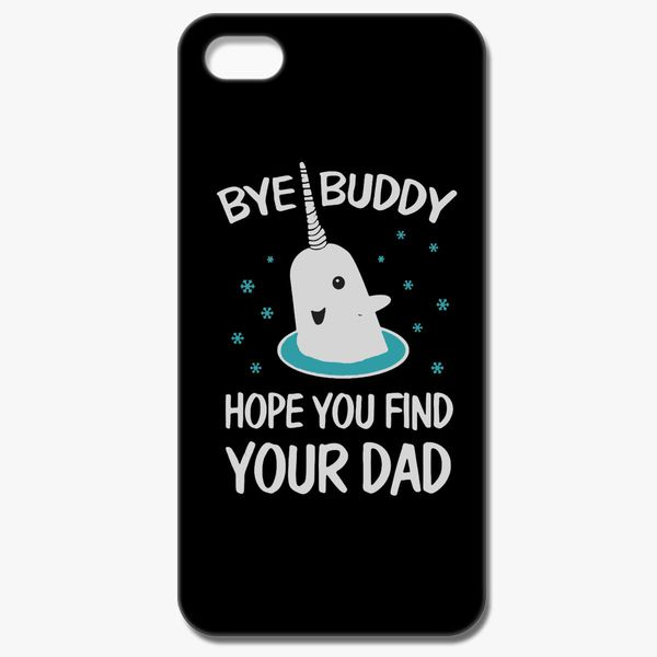 Bye Buddy Hope You Find Your Dad iphone case