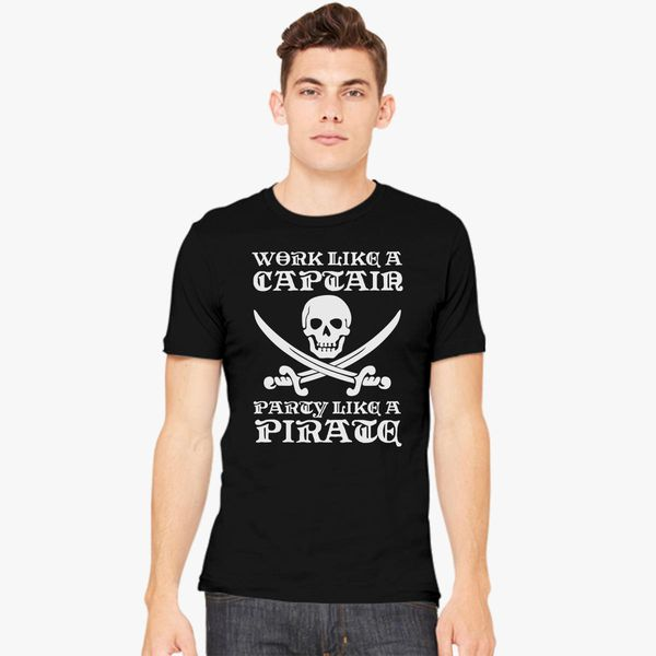 30c89aae Work Like a Captain Party Like a Pirate Men's T-shirt - Customon