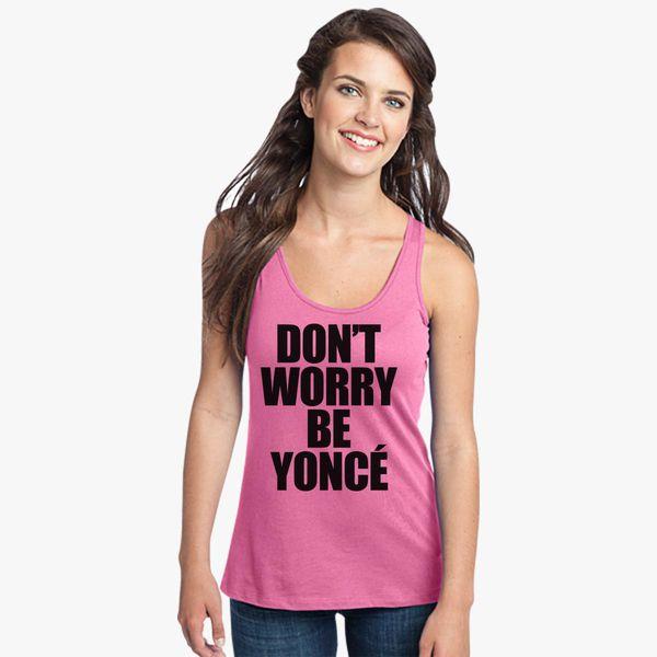 f6a92a85f DON'T WORRY BE YONCE Women's Racerback Tank Top - Customon