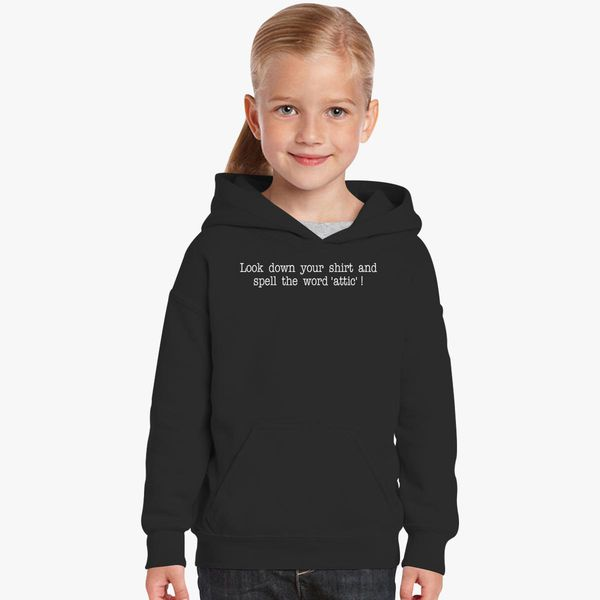 a7458a248 Look Down Your Shirt and Spell Attic Kids Hoodie - Customon
