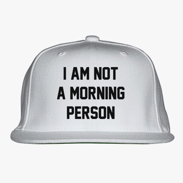851cd6df8a0b2 I am not a morning person Snapback Hat (Embroidered) - Customon