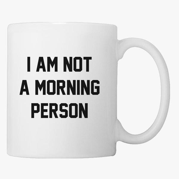 i am not a morning person coffee mug customon