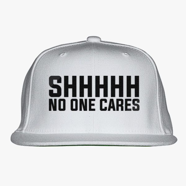 0b828079e79 Shhhhh No One Cares Snapback Hat (Embroidered) - Customon