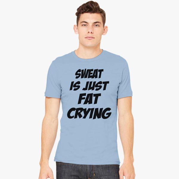 1ab2f6cb9 Sweat Is Just Fat Crying Men's T-shirt - Customon