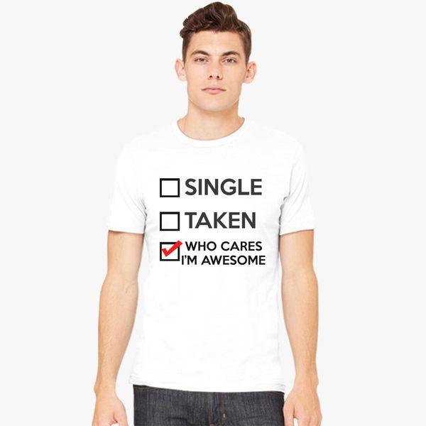 ae769c88911 Single Taken Who Cares I m Awesome Men s T-shirt - Customon