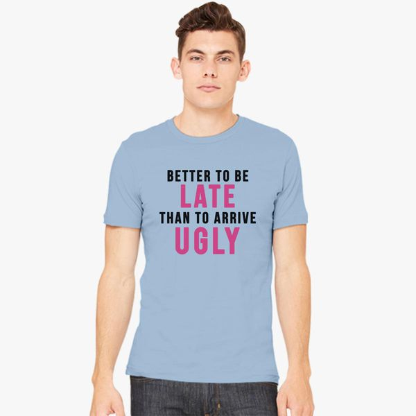 b8401956b IT'S BETTER TO BE LATE THAN TO ARRIVE UGLY Men's T-shirt ...