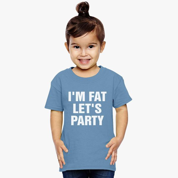 ad4a69d6c I'm Fat Let's Party Toddler T-shirt - Customon