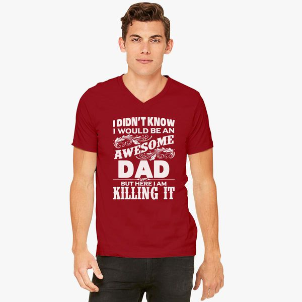 93f85c38 I Didn't Know I'd Be An Awesome DAD But Here I Am Killing It V-Neck T-shirt  - Customon