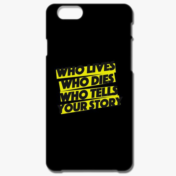 Who Lives Dies And Tells Your Story iphone case