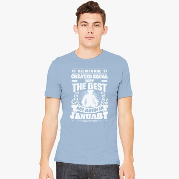 5f722b93 All Men Created Equal But The Best Born In January Men's T-shirt - Customon