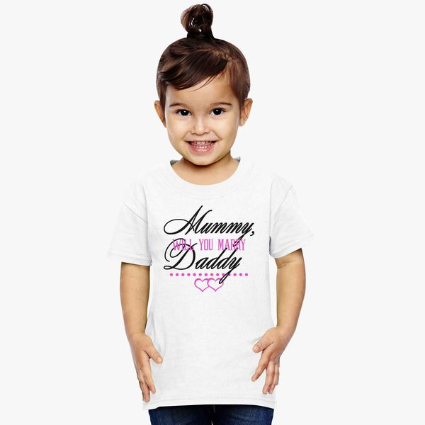 349962d0 Mummy will you marry Daddy Toddler T-shirt - Customon