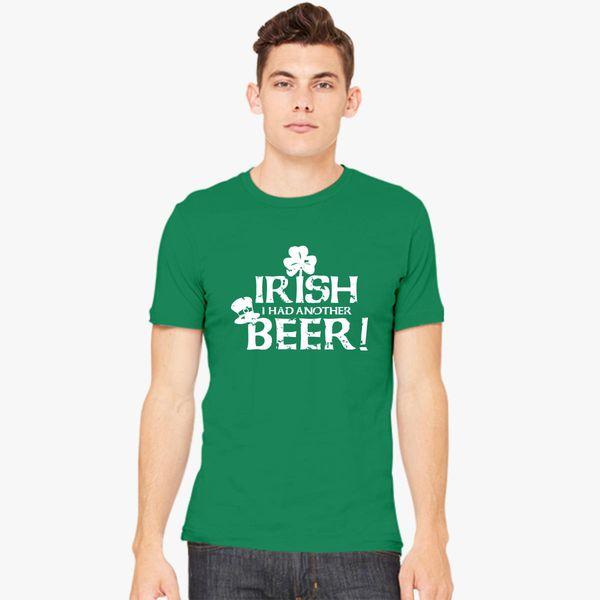 7afb0bb60 St. Patrick's Day Irish I Had Another Beer Men's T-shirt - Customon