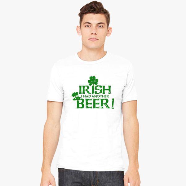 8cc44e89b155c St. Patrick's Day Tee Irish I Had Another Beer Men's T-shirt - Customon