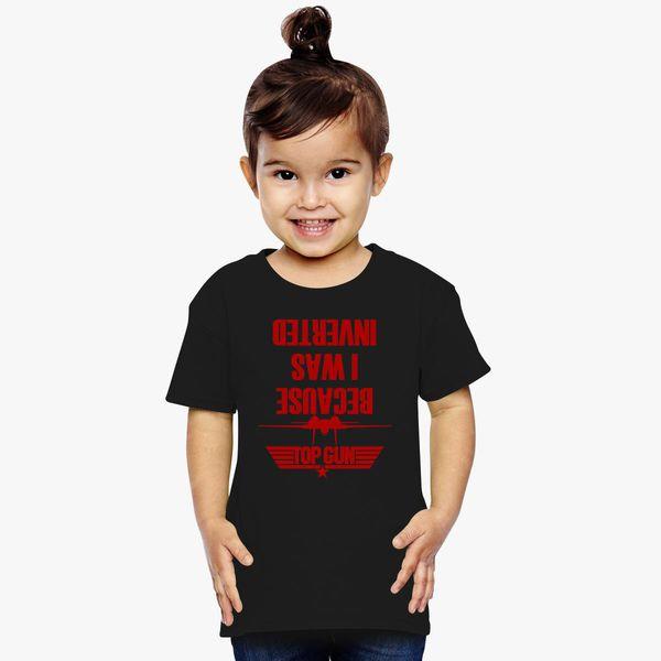 8f44dc8b0 Top Gun Because I Was Inverted Toddler T-shirt - Customon.com