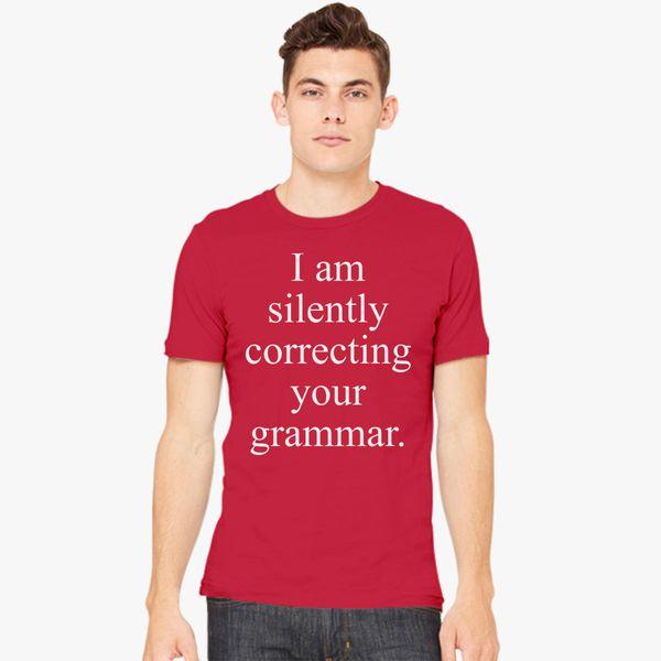 131c8b4c I'm silently correcting your grammar Men's T-shirt - Customon