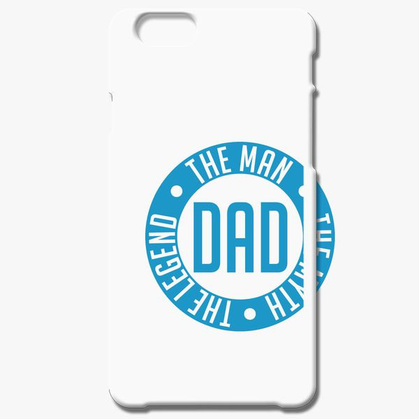 cheaper ff6bf a2624 DAD - THE MAN THE MYTH THE LEGEND iPhone 6/6S Plus Case - Customon