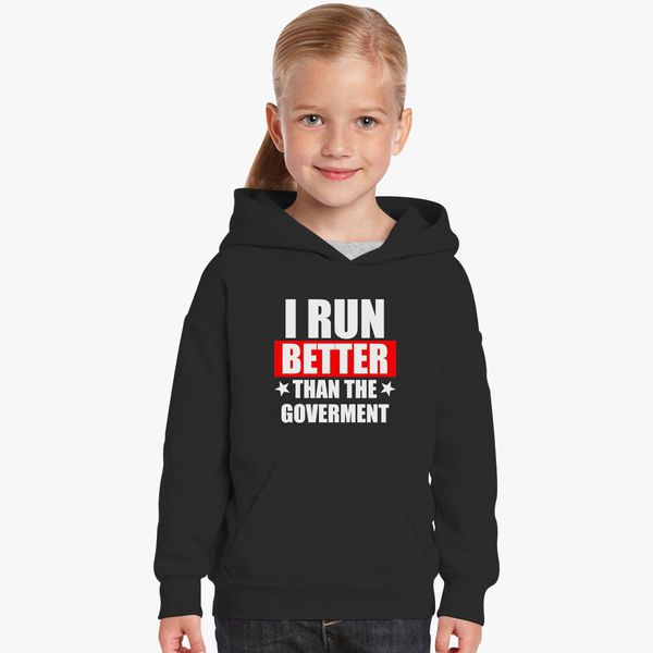 Kids Better Hoodie I Run Than The Government g86wq8