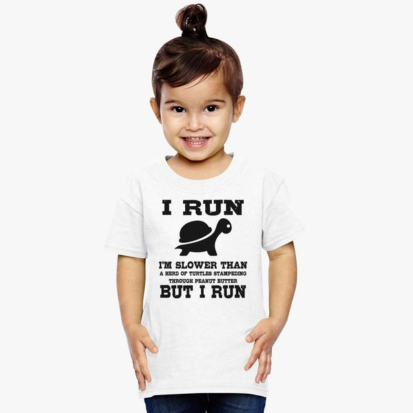 18bc3f3bd I Run Slower Than a Herd of Turtles Stampeding Through Peanut Butter But  Toddler T-shirt