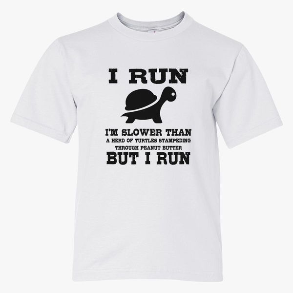 afbc9182c I Run Slower Than a Herd of Turtles Stampeding Through Peanut Butter But  Youth T-shirt