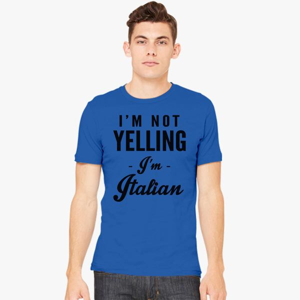 7a821232a I am not yelling I'm Italian Men's T-shirt - Customon