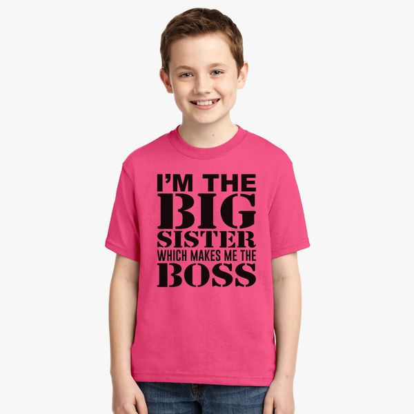 cf1373c39 I'm the big Sister which makes me the BOSS Youth T-shirt - Customon