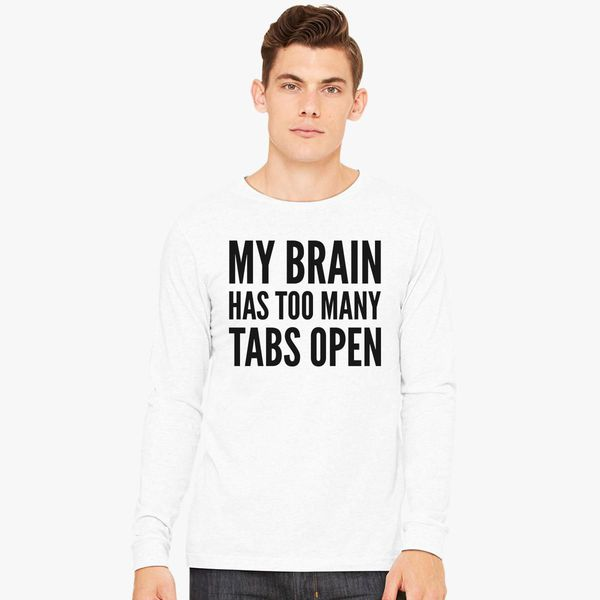 8f173c44 My Brain Has Too many tabs open Long Sleeve T-shirt - Customon
