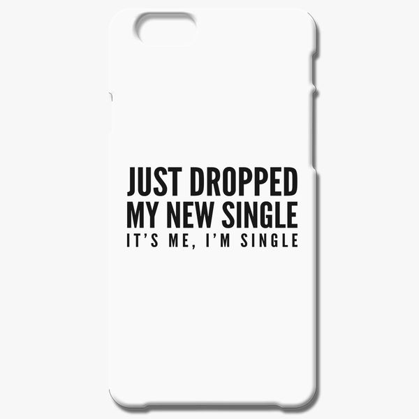Just Dropped my new Single, it's me I'm Single iPhone 6/6S Case - Customon