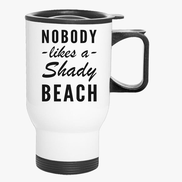 8cdae006796 Nobody likes a shady beach Travel Mug - Customon