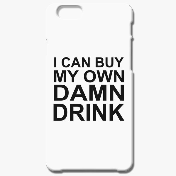 4d8a626007 I can buy my own damn drink iPhone 6/6S Case - Customon