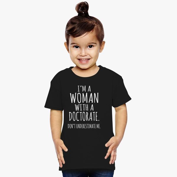 423c87a2 I am a woman with doctorate don't underestimate me Toddler T-shirt ...